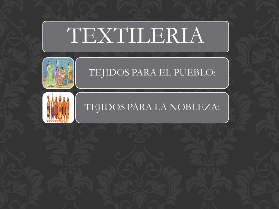 TEXTILERIA TEJIDOS PARA EL PUEBLO: TEJIDOS PARA LA NOBLEZA: