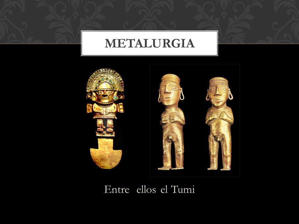 mETALURGIA Entre ellos el Tumi