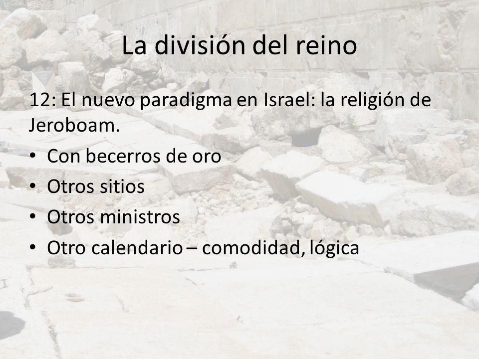 La división del reino 12: El nuevo paradigma en Israel: la religión de Jeroboam. Con becerros de oro.
