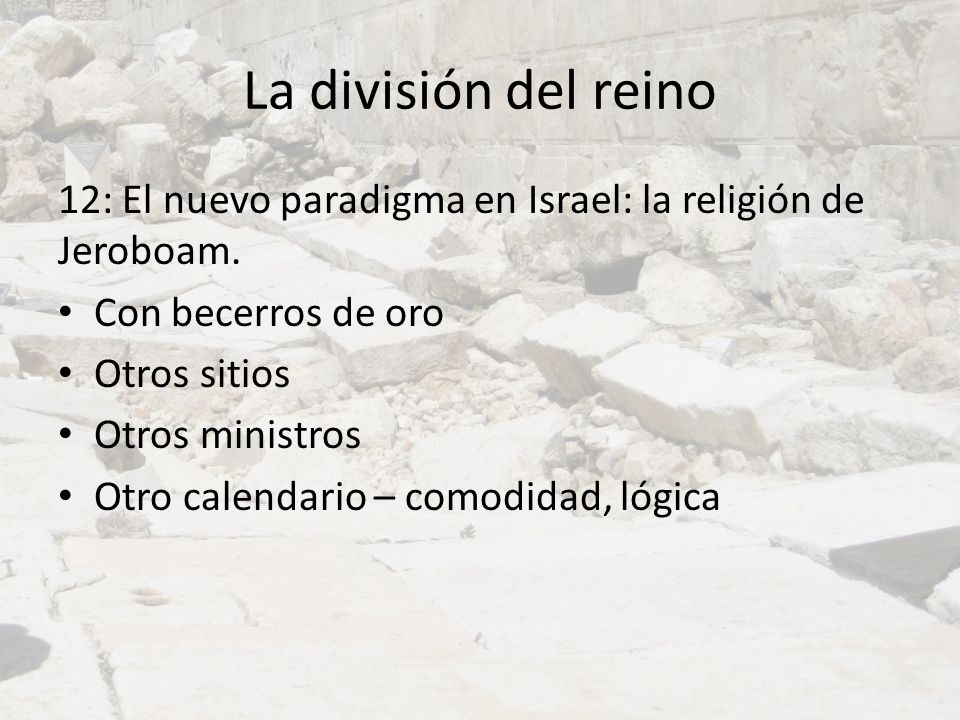 La división del reino12: El nuevo paradigma en Israel: la religión de Jeroboam. Con becerros de oro.