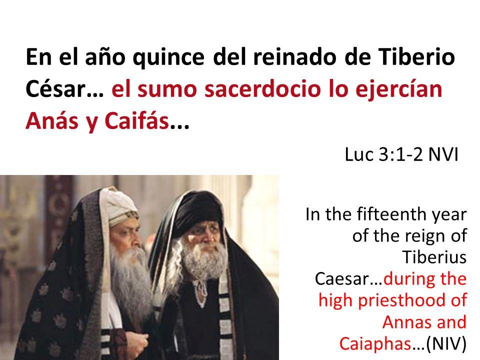 En el año quince del reinado de Tiberio César… el sumo sacerdocio lo ejercían Anás y Caifás...