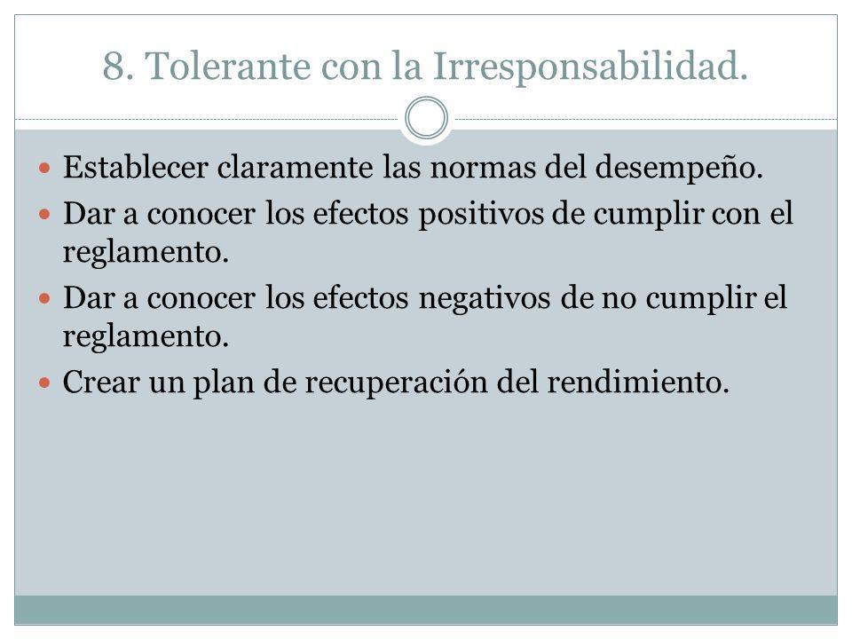 8. Tolerante con la Irresponsabilidad.