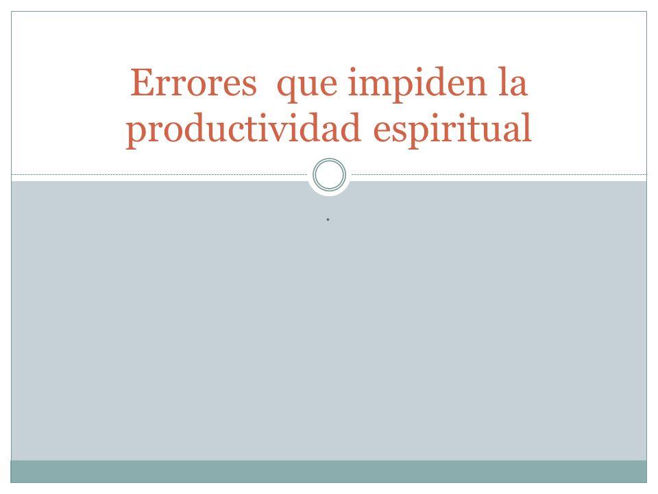 Errores que impiden la productividad espiritual