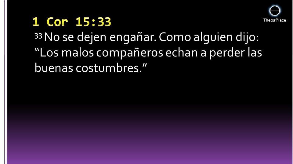 1 Cor 15:33 33 No se dejen engañar.