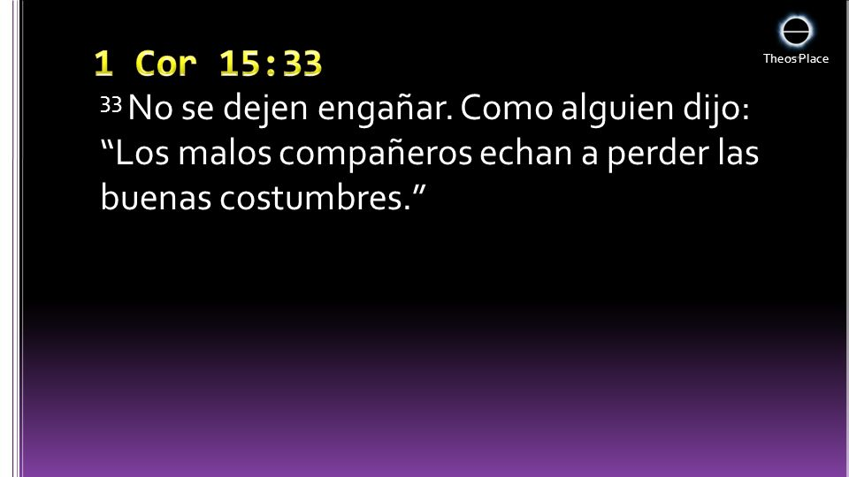 1 Cor 15:3333 No se dejen engañar.