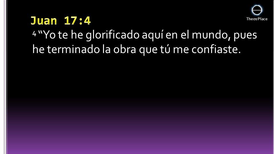 Juan 17:4 4 Yo te he glorificado aquí en el mundo, pues he terminado la obra que tú me confiaste.