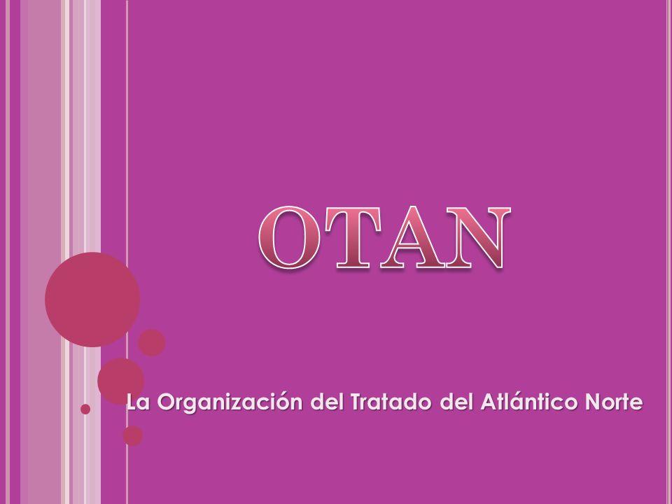 OTAN La Organización del Tratado del Atlántico Norte