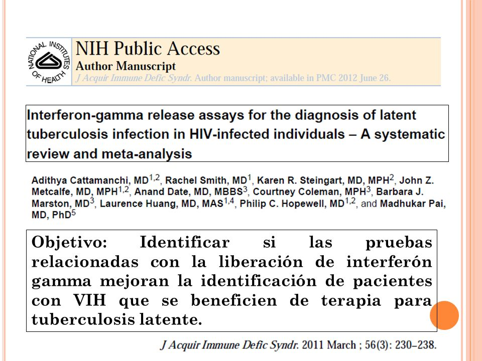 Objetivo: Identificar si las pruebas relacionadas con la liberación de interferón gamma mejoran la identificación de pacientes con VIH que se beneficien de terapia para tuberculosis latente.