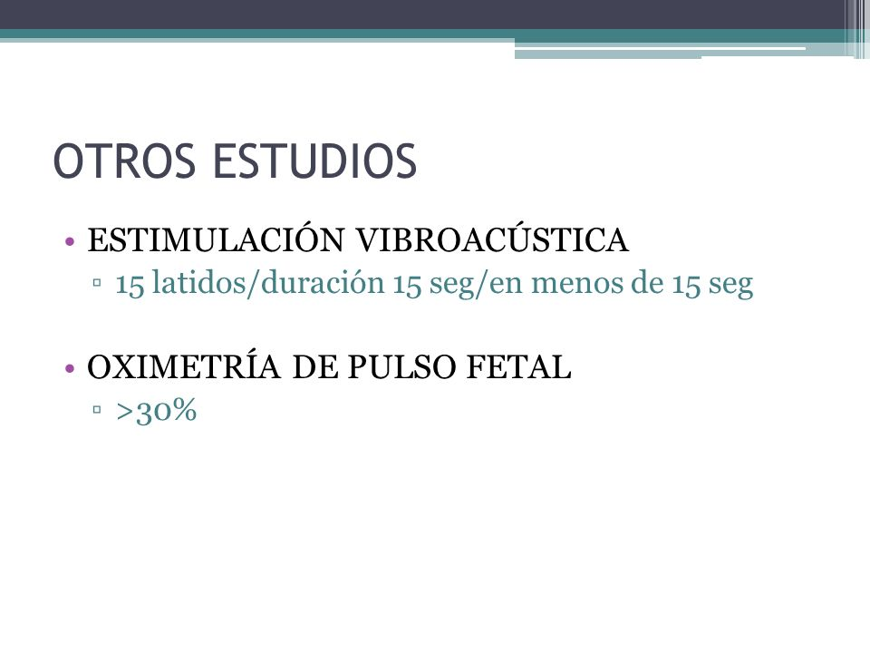 OTROS ESTUDIOS ESTIMULACIÓN VIBROACÚSTICA OXIMETRÍA DE PULSO FETAL