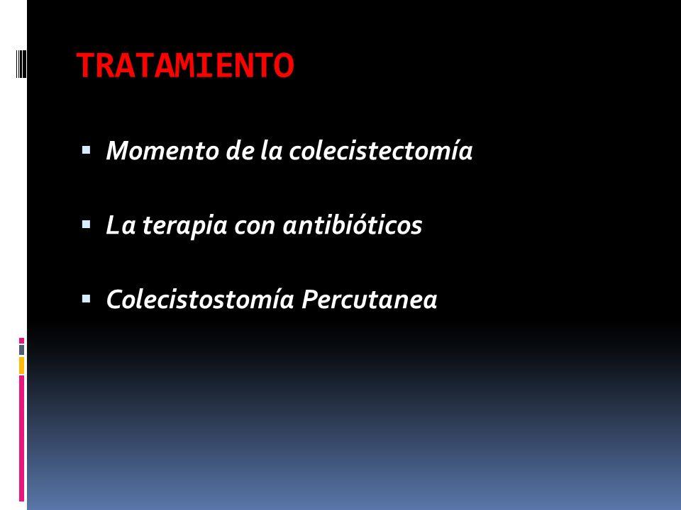 TRATAMIENTO Momento de la colecistectomía La terapia con antibióticos