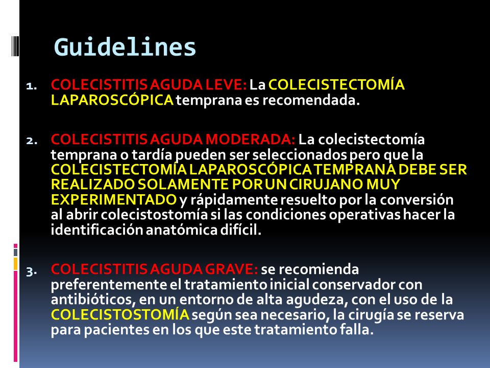 Guidelines COLECISTITIS AGUDA LEVE: La COLECISTECTOMÍA LAPAROSCÓPICA temprana es recomendada.