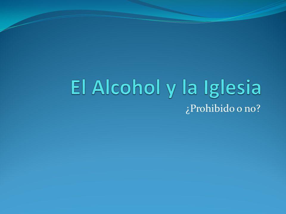 El Alcohol y la Iglesia ¿Prohibido o no