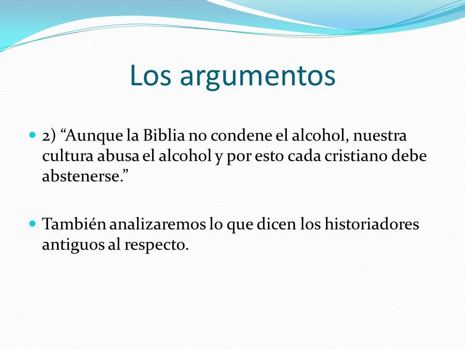 Los argumentos 2) Aunque la Biblia no condene el alcohol, nuestra cultura abusa el alcohol y por esto cada cristiano debe abstenerse.