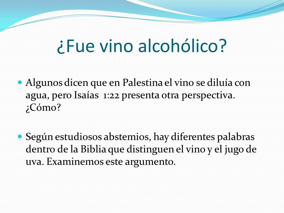 ¿Fue vino alcohólico Algunos dicen que en Palestina el vino se diluía con agua, pero Isaías 1:22 presenta otra perspectiva. ¿Cómo