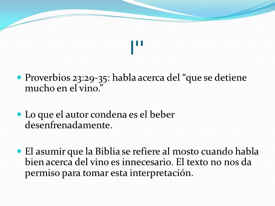 יין Proverbios 23:29-35: habla acerca del que se detiene mucho en el vino. Lo que el autor condena es el beber desenfrenadamente.
