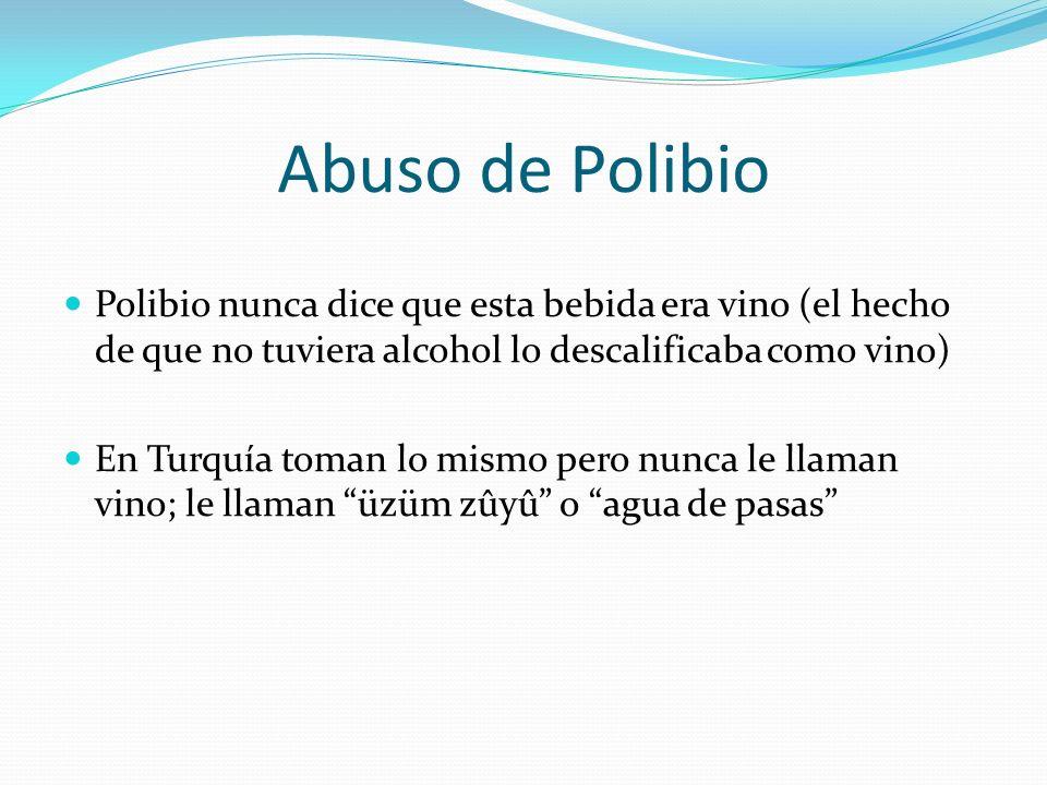 Abuso de Polibio Polibio nunca dice que esta bebida era vino (el hecho de que no tuviera alcohol lo descalificaba como vino)