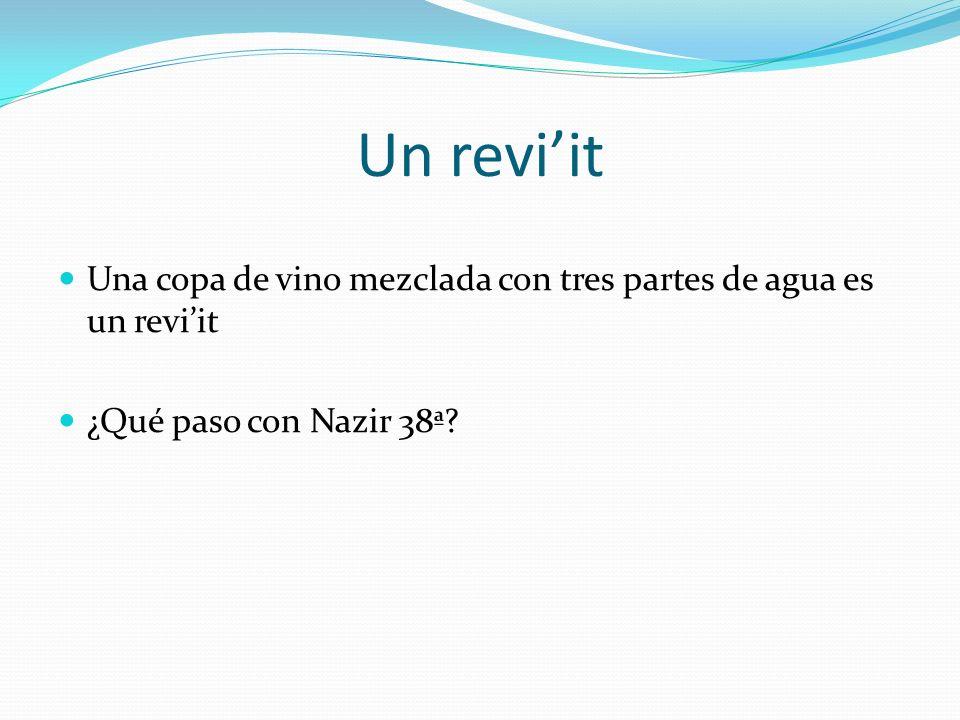Un revi'it Una copa de vino mezclada con tres partes de agua es un revi'it ¿Qué paso con Nazir 38ª