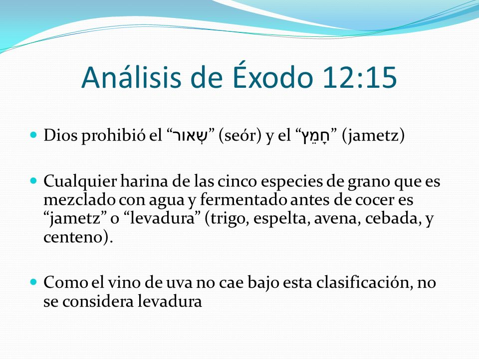 Análisis de Éxodo 12:15 Dios prohibió el שְאור (seór) y el חָמֵץ (jametz)