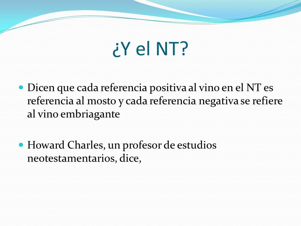 ¿Y el NT Dicen que cada referencia positiva al vino en el NT es referencia al mosto y cada referencia negativa se refiere al vino embriagante.
