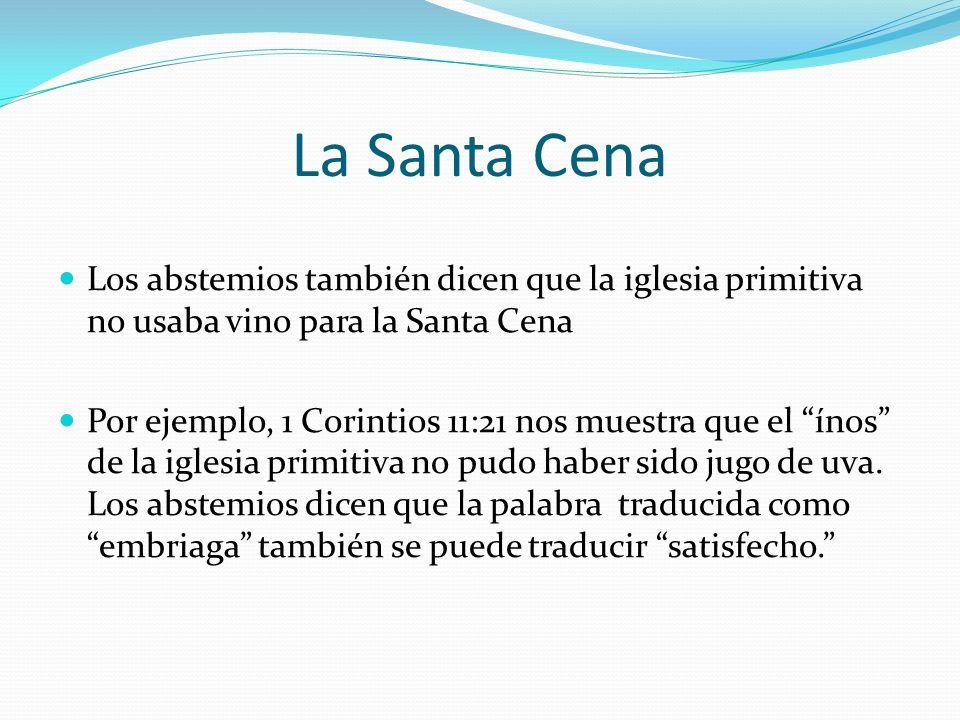 La Santa Cena Los abstemios también dicen que la iglesia primitiva no usaba vino para la Santa Cena.
