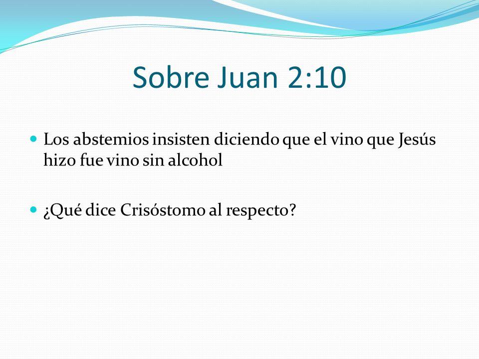 Sobre Juan 2:10 Los abstemios insisten diciendo que el vino que Jesús hizo fue vino sin alcohol.
