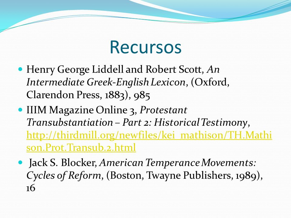 Recursos Henry George Liddell and Robert Scott, An Intermediate Greek-English Lexicon, (Oxford, Clarendon Press, 1883), 985.