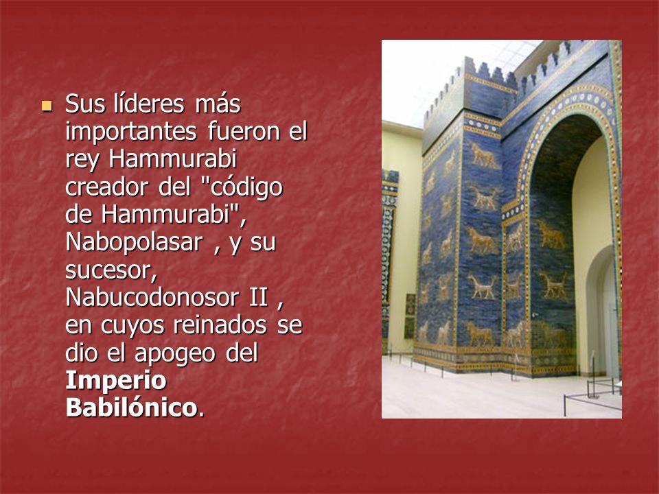 Sus líderes más importantes fueron el rey Hammurabi creador del código de Hammurabi , Nabopolasar , y su sucesor, Nabucodonosor II , en cuyos reinados se dio el apogeo del Imperio Babilónico.
