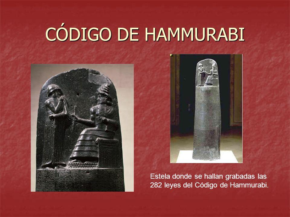 CÓDIGO DE HAMMURABI Estela donde se hallan grabadas las 282 leyes del Código de Hammurabi.