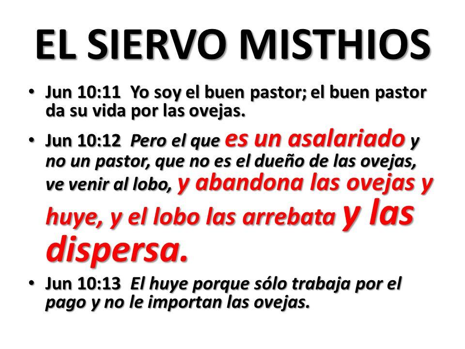 EL SIERVO MISTHIOS Jun 10:11 Yo soy el buen pastor; el buen pastor da su vida por las ovejas.