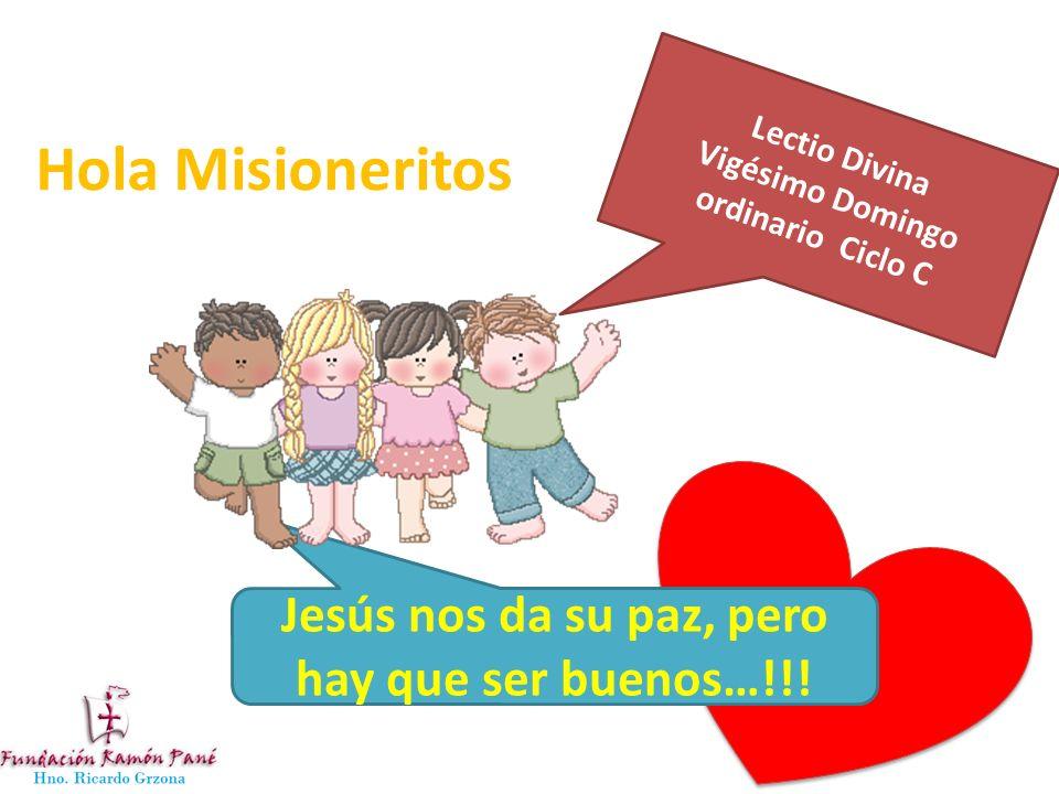 Hola Misioneritos Jesús nos da su paz, pero hay que ser buenos…!!!