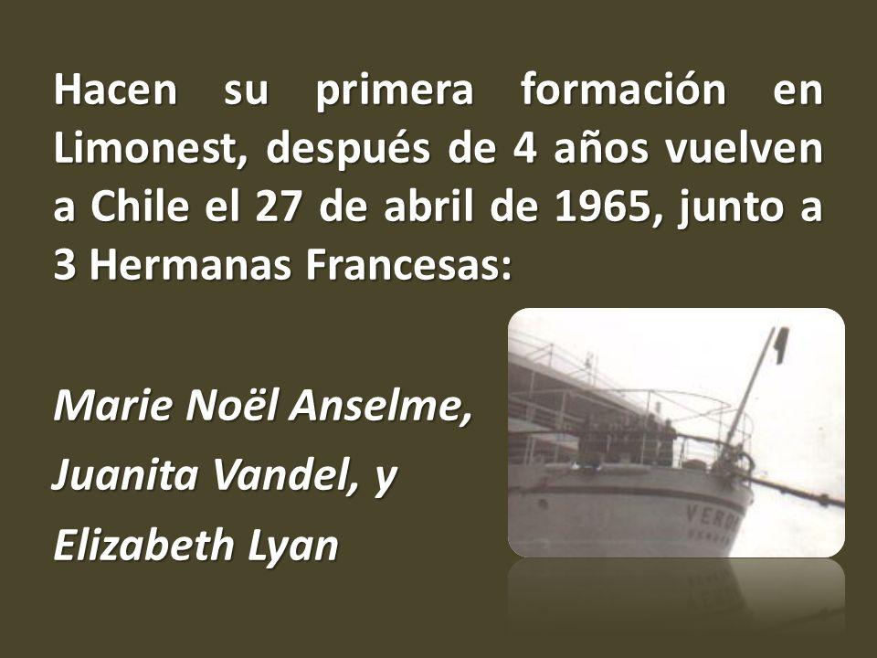 Hacen su primera formación en Limonest, después de 4 años vuelven a Chile el 27 de abril de 1965, junto a 3 Hermanas Francesas: Marie Noël Anselme, Juanita Vandel, y Elizabeth Lyan