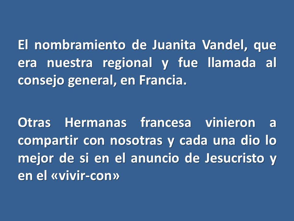 El nombramiento de Juanita Vandel, que era nuestra regional y fue llamada al consejo general, en Francia.
