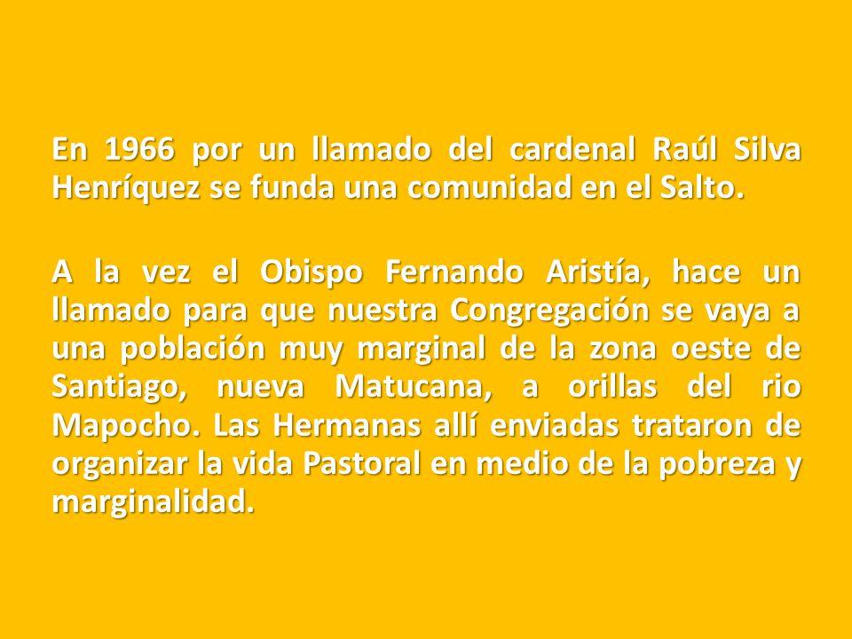 En 1966 por un llamado del cardenal Raúl Silva Henríquez se funda una comunidad en el Salto.