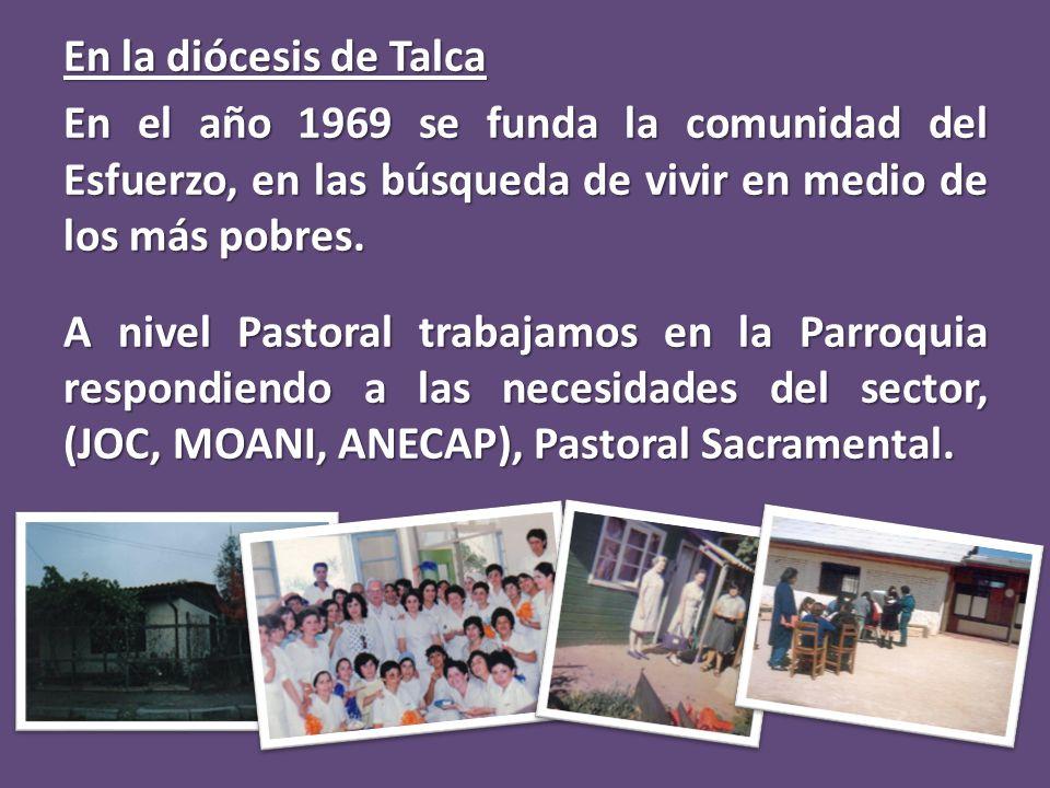 En la diócesis de Talca En el año 1969 se funda la comunidad del Esfuerzo, en las búsqueda de vivir en medio de los más pobres.