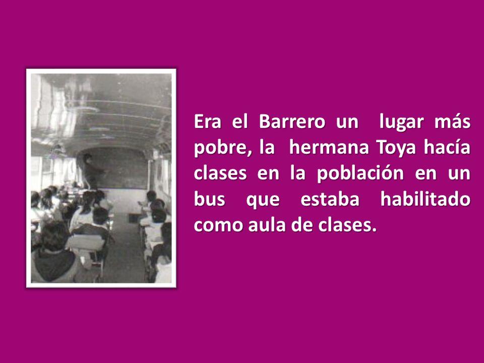 Era el Barrero un lugar más pobre, la hermana Toya hacía clases en la población en un bus que estaba habilitado como aula de clases.