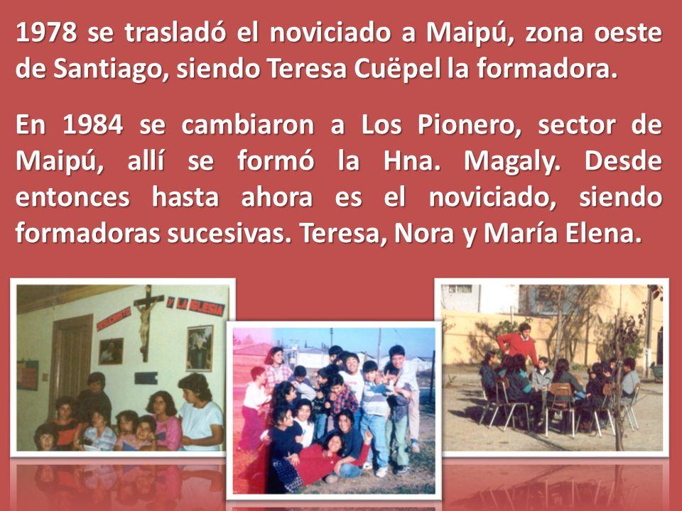 1978 se trasladó el noviciado a Maipú, zona oeste de Santiago, siendo Teresa Cuëpel la formadora.