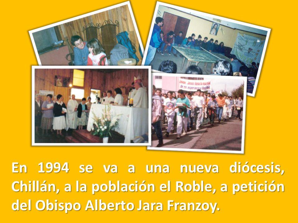 En 1994 se va a una nueva diócesis, Chillán, a la población el Roble, a petición del Obispo Alberto Jara Franzoy.