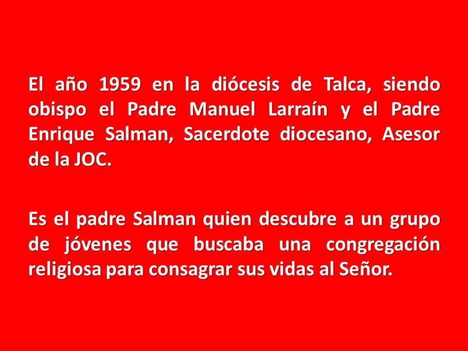 El año 1959 en la diócesis de Talca, siendo obispo el Padre Manuel Larraín y el Padre Enrique Salman, Sacerdote diocesano, Asesor de la JOC.