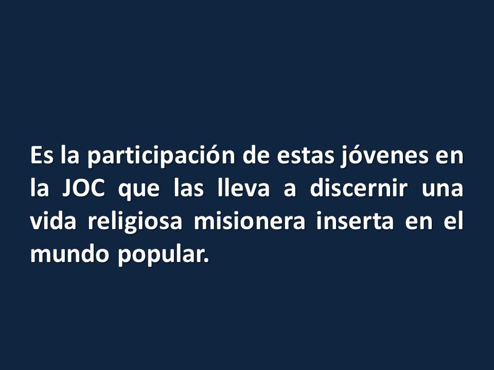 Es la participación de estas jóvenes en la JOC que las lleva a discernir una vida religiosa misionera inserta en el mundo popular.