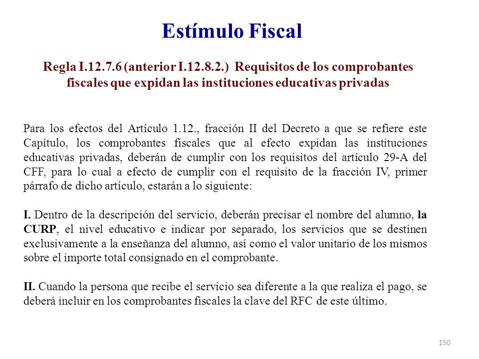 Estímulo Fiscal Regla I.12.7.6 (anterior I.12.8.2.) Requisitos de los comprobantes fiscales que expidan las instituciones educativas privadas.