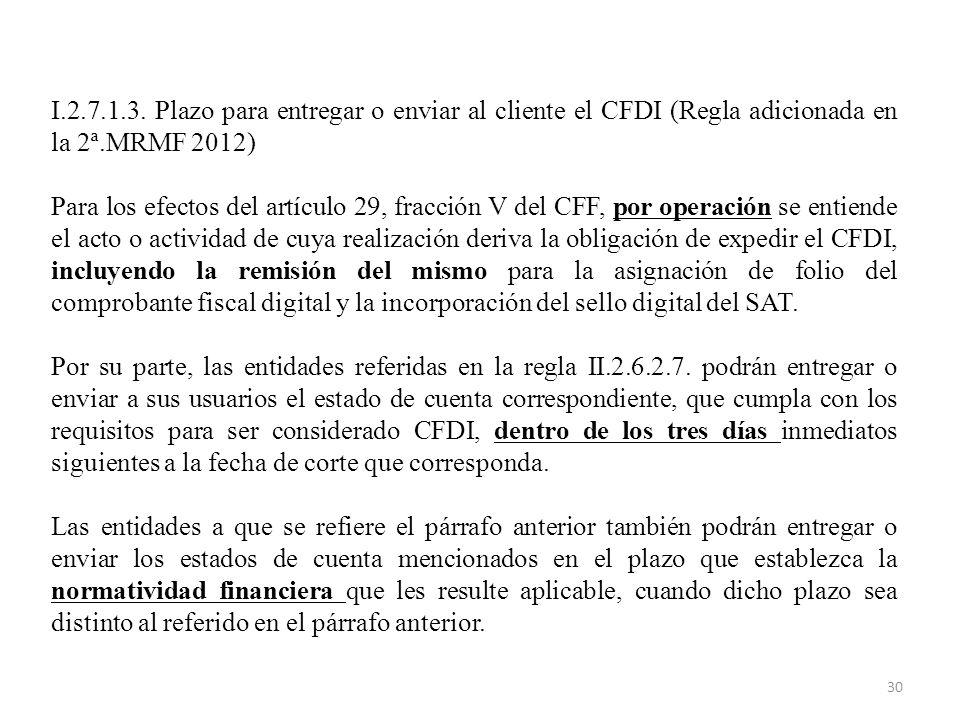 I.2.7.1.3. Plazo para entregar o enviar al cliente el CFDI (Regla adicionada en la 2ª.MRMF 2012)