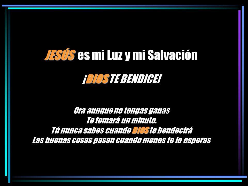 JESÚS es mi Luz y mi Salvación ¡DIOS TE BENDICE!
