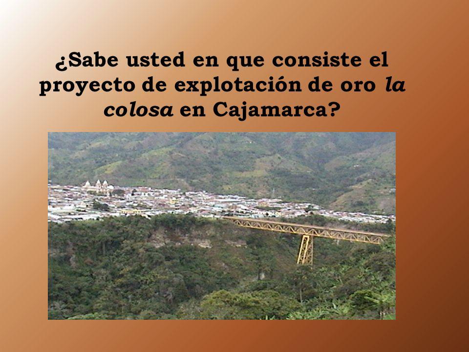¿Sabe usted en que consiste el proyecto de explotación de oro la colosa en Cajamarca