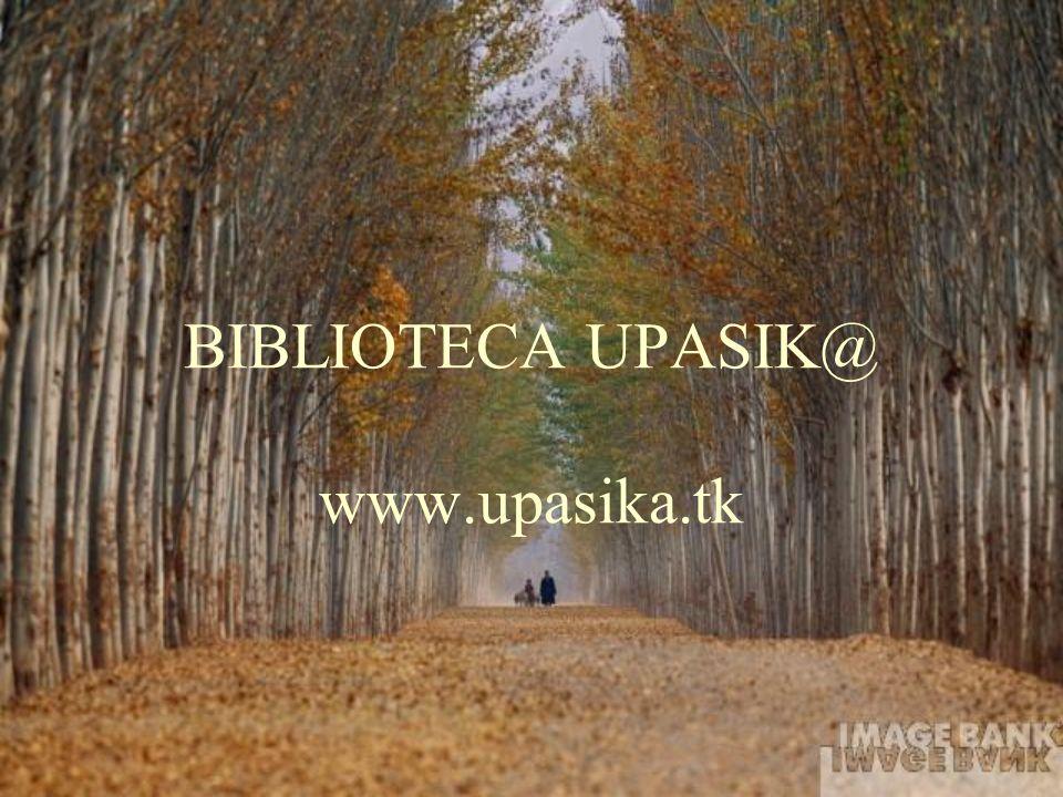 BIBLIOTECA UPASIK@ www.upasika.tk