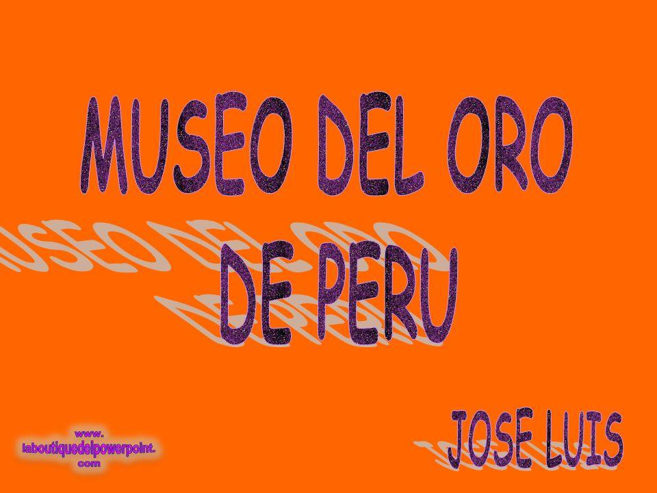 MUSEO DEL ORO DE PERU JOSE LUIS