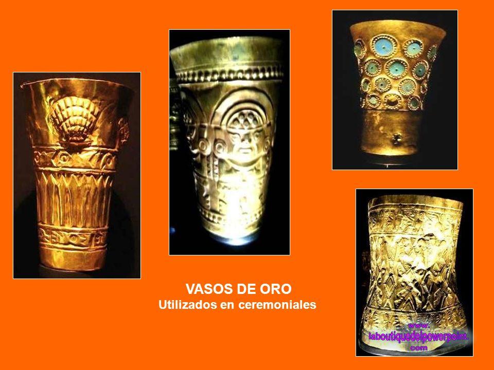 VASOS DE ORO Utilizados en ceremoniales