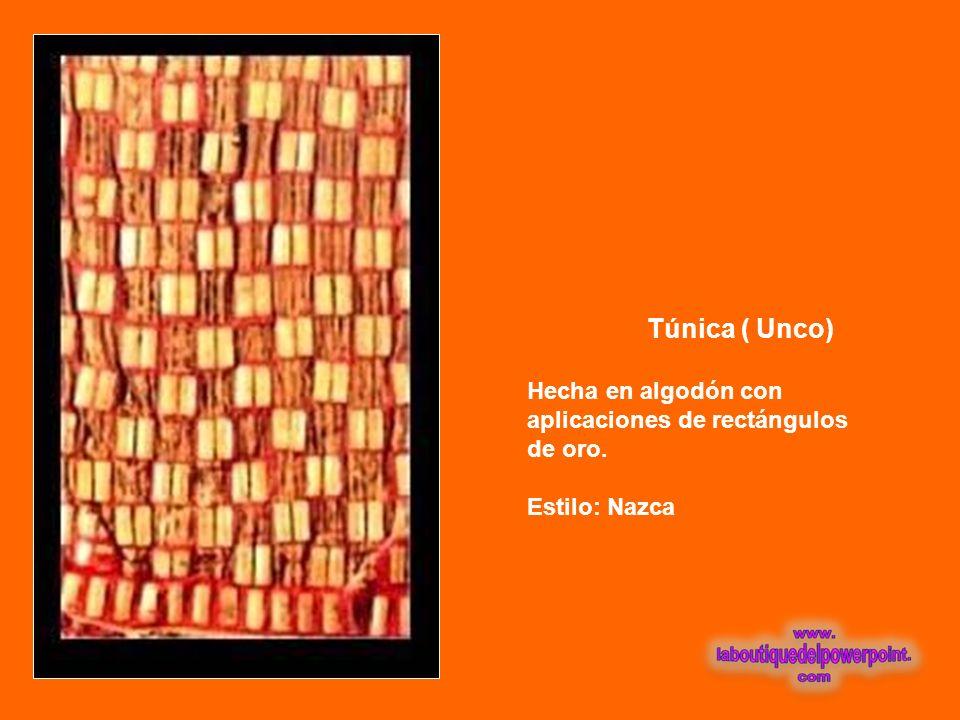 Túnica ( Unco) Hecha en algodón con aplicaciones de rectángulos de oro. Estilo: Nazca
