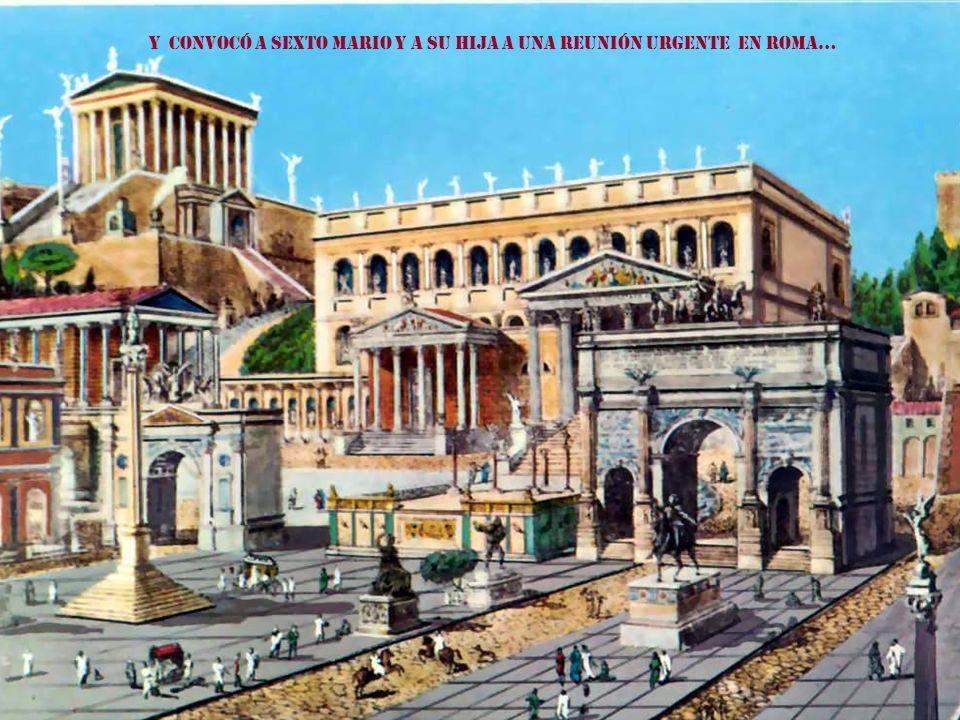 Y convocó a Sexto Mario y a su hija a una reunión urgente en Roma…