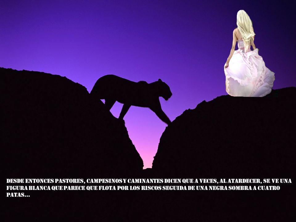 Desde entonces pastores, campesinos y caminantes dicen que a veces, al atardecer, se ve una figura blanca que parece que flota por los riscos seguida de una negra sombra a cuatro patas…