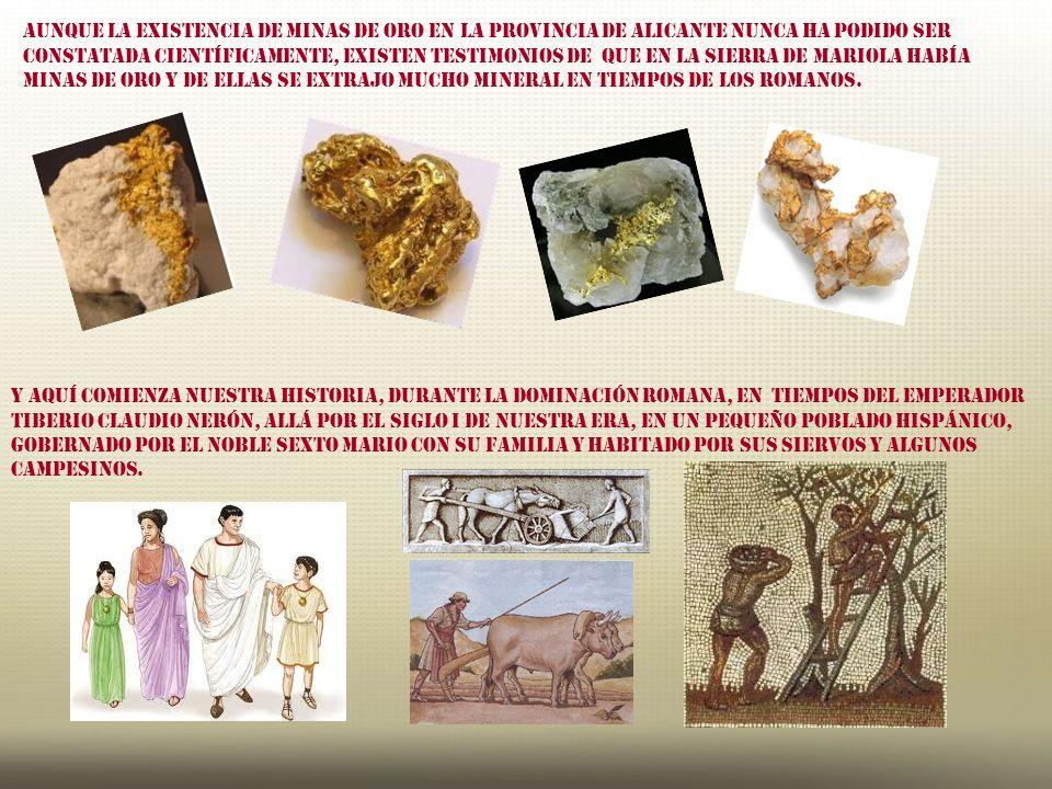 Aunque la existencia de minas de oro en la provincia de Alicante nunca ha podido ser constatada científicamente, existen testimonios de que en la Sierra de Mariola había minas de oro y de ellas se extrajo mucho mineral en tiempos de los romanos.